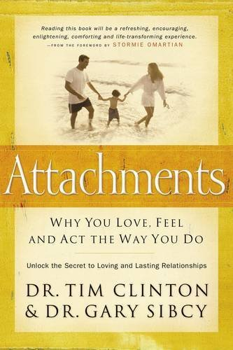 Attachments: Why You Love, Feel, and ACT the Way You Do: Unlock the Secret to Loving and Lasting Relationships
