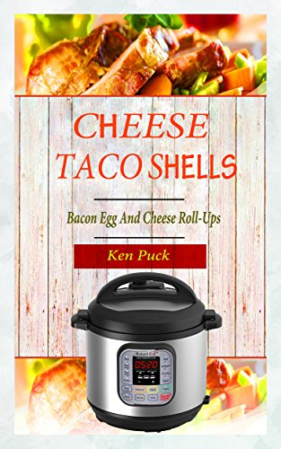 Cheese Taco Shells: Bacon Egg and Cheese Roll Ups by Ken  Puck