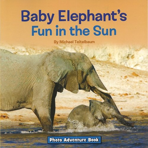 Baby Elephant's Fun in the Sun (Photo Adventure) by Treasure Bay Inc