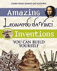 Amazing Leonardo da Vinci Inventions (Build it Yourself)