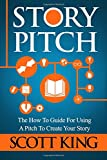 Story Pitch: The How To Guide For Using A Pitch To Create Your Story: Volume 2 (Writer to Author)