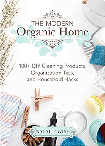 The Modern Organic Home: 100+ DIY Cleaning Products