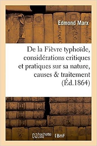 En ligne La Fièvre typhoïde, considérations critiques et pratiques sur sa nature, causes et traitement pdf epub