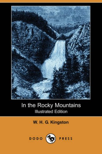 Download In the Rocky Mountains (Illustrated Edition) (Dodo Press) ebook
