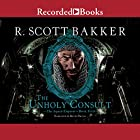 The Unholy Consult Hörbuch von R. Scott Bakker Gesprochen von: Kevin Orton