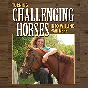Turning Challenging Horses into Willing Partners Audiobook