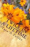 Twice in a Lifetime by Tara A Fuller (2010-01-27)