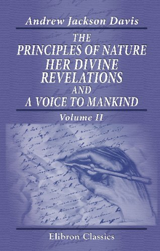 Read Online The Principles of Nature, Her Divine Revelations, and a Voice to Mankind: Volume 2 ebook
