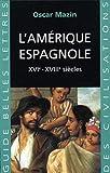 L' Amérique espagnole: XVIe - XVIIIe siècles.