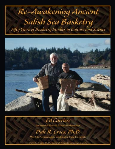 Re-Awakening Ancient Salish Sea Basketry: Fifty Years of Basketry Studies in Culture and Science (Journal of Northwest Anthropology Memoir Series) (Volume 15)