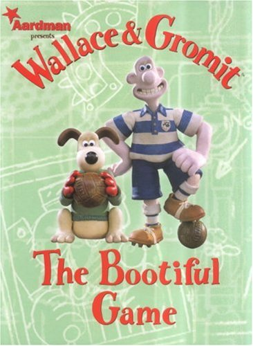 Wallace & Gromit: The Bootiful Game (Wallace and Gromit) -