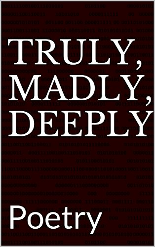 Truly, Madly, Deeply: Poetry