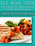 TLC Diet 2014 The Ultimate TLC Diet Cookbook To Lower Your Cholesterol Volume One: Delicious Slow Cooker Recipes