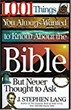 1,001 Things You Always Wanted to Know about the Bible, but Never Thought to Ask, J. Stephen Lang, 0785273468
