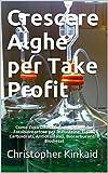 Image de Crescere Alghe per Take Profit: Come Costruire una Cultura di Alghe Fotobioreattore per le Proteine, Lipidi, Carboidrati, Antiossidanti, Biocarburanti