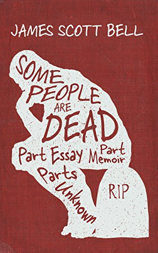 Some People Are Dead: Part Essay, Part Memoir, Parts Unknown by [Bell,James Scott]