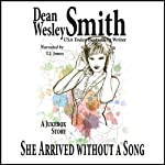 She Arrived Without a Song | Dean Wesley Smith