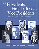 Presidents, First Ladies and Vice Presidents : White House Biographies, 1789-2001, Diller, Daniel C. and Robertson, Stephen L., 1568025734