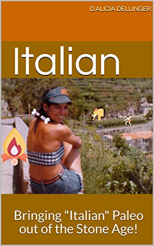 Italian: Bringing Italian Paleo out of the Stone Age! (Bringing Paleo out of the Stone Age Book 1) by d.Alicia Dellinger