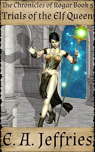 Trials of the Elf Queen: A XXX high fantasy adventure series (The Chronicles of Rogar Book - Series Rogar