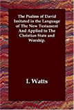 The Psalms of David Imitated in the Lang, I. Watts, 184702999X
