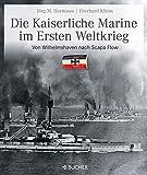 Die kaiserliche Marine im Ersten Weltkrieg: Von Wilhelmshaven nach Scapa Flow