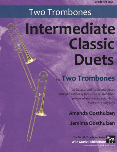 Intermediate Classic Duets for Two Trombones: 22 Classical and Traditional pieces arranged especially for two equal trombone players of intermediate standard. Most are in easy keys. pdf