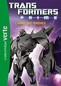 Transformers Prime 01 - L'armée des ténèbres par  Hasbro