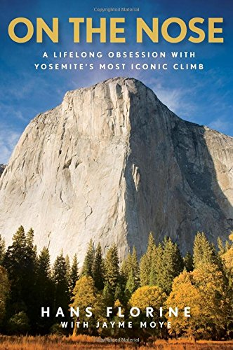 On the Nose: A Lifelong Obsession with Yosemite's Most Iconic Climb - Climbing El Capitan Yosemite