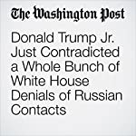 Donald Trump Jr. Just Contradicted a Whole Bunch of White House Denials of Russian Contacts | Aaron Blake