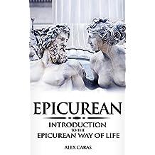 Epicurean: Introduction to the Epicurean Way of Life (Epicurean Philosophy Series, Book 1) (English Edition)