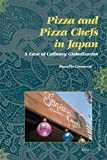 Pizza and Pizza Chefs in Japan : A Case of Culinary Globalization, Ceccarini, Rossella, 9004194665