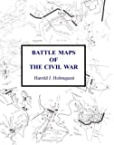 Battle Maps of the Civil War, Harold Holmquest, 1881325466