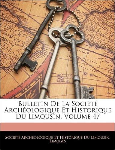 En ligne Bulletin de La Societe Archeologique Et Historique Du Limousin, Volume 47 pdf, epub