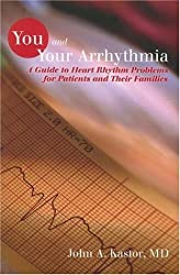You and Your Arrhythmia: A Guide to Heart Rhythm Problems for Patients & Their Families