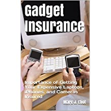 Gadget Insurance: Importance of Getting Your Expensive Laptops, iPhones, and Cameras Insured