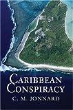 Caribbean Conspiracy, C. Jonnard, 0595667090