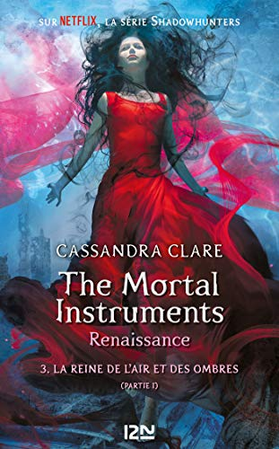 The Mortal Instruments, renaissance - tome 3 : La reine de l'air et des ombres, partie 1 (French ()
