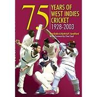 75 YEARS OF WEST INDIES CRICKET 1928-2003