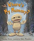 Where's My Mummy?, by Carolyn Crimi