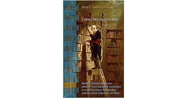 Amazon.com: Cómo Hacer Un Libro (Spanish Edition) eBook: Ana Claudia Antunes, Ana Bowlova: Kindle Store