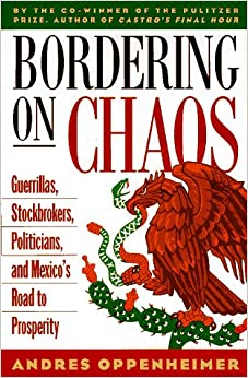 Bordering on Chaos: Guerrillas, Stockbrokers, Politicians, and Mexico's Road to Prosperity