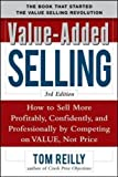 Value-Added Selling:  How to Sell More Profitably, Confidently, and Professionally by Competing on Value, Not Price 3/e