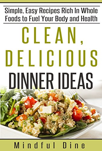 clean delicious dinner ideas simple easy recipes rich in whole