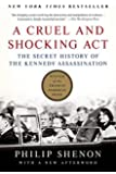 A Cruel and Shocking Act: The Secret History of the Kennedy Assassination Reissue edition by Shenon, Philip (2015) Paperback