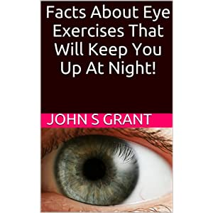 Facts About Eye Exercises That Will Keep You Up At Night!