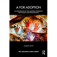 A for Adoption: An Exploration of the Adoption Experience for Families and Professionals (Tavistock Clinic Series…
