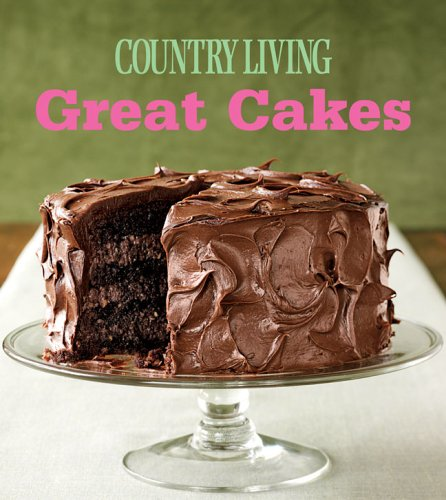 Great Cakes: Home-Baked Creations from the Country Living ...