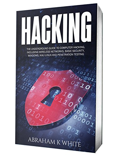 Hacking: The Underground Guide to Computer Hacking, Including Wireless Networks, Security, Windows, Kali Linux and Penetration Testing cover