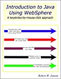 Introduction to Java Using WebSphere : A keystroke-by-mouse-click Approach, Janson, Robert W., 0966422171